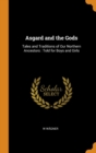 Asgard and the Gods : Tales and Traditions of Our Northern Ancestors: Told for Boys and Girls - Book