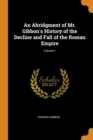 An Abridgment of Mr. Gibbon's History of the Decline and Fall of the Roman Empire; Volume 1 - Book