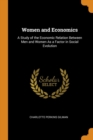 Women and Economics : A Study of the Economic Relation Between Men and Women as a Factor in Social Evolution - Book