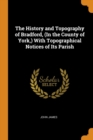 The History and Topography of Bradford, (In the County of York,) With Topographical Notices of Its Parish - Book