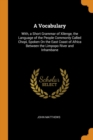 A Vocabulary : With, a Short Grammar of Xilenge, the Language of the People Commonly Called Chopi, Spoken on the East Coast of Africa Between the Limpopo River and Inhambane - Book