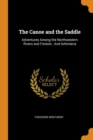 The Canoe and the Saddle : Adventures Among the Northwestern Rivers and Forests : And Isthmiana - Book