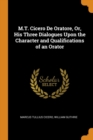M.T. Cicero de Oratore, Or, His Three Dialogues Upon the Character and Qualifications of an Orator - Book