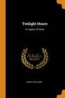 Twilight Hours : A Legacy of Verse - Book