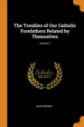 The Troubles of Our Catholic Forefathers Related by Themselves; Volume 3 - Book