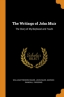 The Writings of John Muir : The Story of My Boyhood and Youth - Book