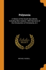 Polynesia : A History of the South Sea Islands, Including New Zealand; With Narrative of the Introduction of Christianity, & C - Book