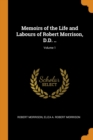 Memoirs of the Life and Labours of Robert Morrison, D.D. ..; Volume 1 - Book
