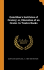 Quintilian's Institutes of Oratory; Or, Education of an Orator. in Twelve Books - Book