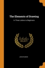 The Elements of Drawing : In Three Letters to Beginners - Book