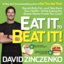 Eat It to Beat It! : Banish Belly Fat-and Take Back Your Health-While Eating the Brand-Name Foods You Love! - eBook