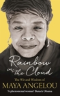 Rainbow in the Cloud : The Wit and Wisdom of Maya Angelou - eBook