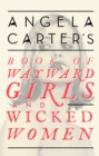 Angela Carter's Book Of Wayward Girls And Wicked Women - Book
