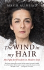 The Wind in My Hair : My Fight for Freedom in Modern Iran - Book