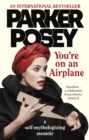 You're on an Airplane : A Self-Mythologizing Memoir - Book