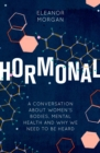 Hormonal : A Conversation About Women's Bodies, Mental Health and Why We Need to Be Heard - eBook
