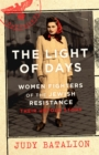The Light of Days : Women Fighters of the Jewish Resistance - A New York Times Bestseller - Book