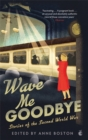 Wave Me Goodbye : Stories of the Second World War - Book