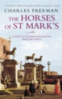 The Horses Of St Marks : A Story of Triumph in Byzantium, Paris and Venice - Book