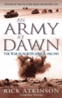 An Army At Dawn : The War in North Africa, 1942-1943 - Book