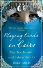 Playing Cards In Cairo : Mint Tea, Tarneeb and Tales of the City - Book