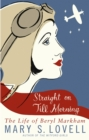 Straight On Till Morning : The Life Of Beryl Markham - Book
