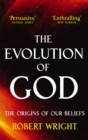 The Evolution Of God : The origins of our beliefs - Book