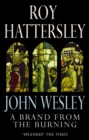 John Wesley: A Brand From The Burning : The Life of John Wesley - eBook