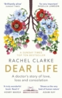 Dear Life : A Doctor's Story of Love, Loss and Consolation - Book