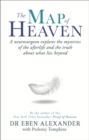The Map of Heaven : A neurosurgeon explores the mysteries of the afterlife and the truth about what lies beyond - eBook