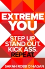 Extreme You : Step up. Stand out. Kick ass. Repeat. - eBook