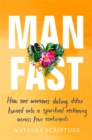 Man Fast : How one woman's dating detox turned into a spiritual reckoning across four continents - Book