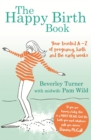 The Happy Birth Book : Your trusted A-Z of pregnancy, birth and the early weeks - eBook
