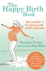 The Happy Birth Book : Your trusted A-Z of pregnancy, birth and the early weeks - Book