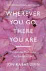 Wherever You Go, There You Are : Mindfulness meditation for everyday life - eBook