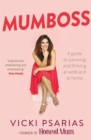 Mumboss : The Honest Mum's Guide to Surviving and Thriving at Work and at Home - Book