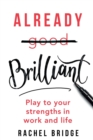 Already Brilliant : Play to Your Strengths in Work and Life - Book