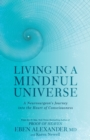 Living in a Mindful Universe : A Neurosurgeon's Journey into the Heart of Consciousness - eBook