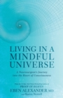 Living in a Mindful Universe : A Neurosurgeon's Journey into the Heart of Consciousness - Book
