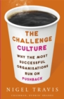 The Challenge Culture : Why the Most Successful Organizations Run on Pushback - Book