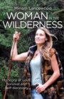 Woman in the Wilderness : My Story of Love, Survival and Self-Discovery - eBook