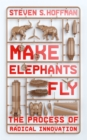 Make Elephants Fly : The Process of Radical Innovation - Book