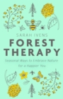 Forest Therapy : Seasonal Ways to Embrace Nature for a Happier You - eBook