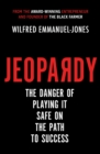 Jeopardy : The Danger of Playing It Safe on the Path to Success - eBook