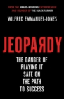 Jeopardy : The Danger of Playing It Safe on the Path to Success - Book