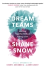 Dream Teams : Working Together Without Falling Apart - Book