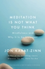 Meditation is Not What You Think : Mindfulness and Why It Is So Important - eBook