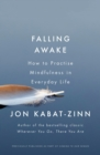 Falling Awake : How to Practice Mindfulness in Everyday Life - eBook