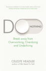 Do Nothing : Break Away from Overworking, Overdoing and Underliving - Book