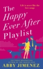 The Happy Ever After Playlist : 'Full of fierce humour and fiercer heart' Casey McQuiston, New York Times bestselling author of Red, White & Royal Blue - eBook